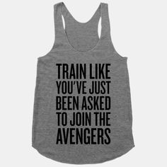 Train Like You've Just Been Asked To Join The Avengers. That's motivation enough for me!