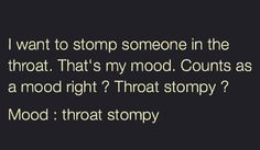 Mood: throat stompy