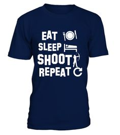 # Archery   Eat Sleep Repeat  SHOOT T Shirt best sport team player gift .  HOW TO ORDER:1. Select the style and color you want: 2. Click Reserve it now3. Select size and quantity4. Enter shipping and billing information5. Done! Simple as that!TIPS: Buy 2 or more to save shipping cost!This is printable if you purchase only one piece. so dont worry, you will get yours.Guaranteed safe and secure checkout via:Paypal | VISA | MASTERCARD