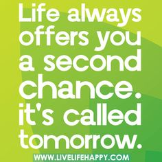 Life always offers you a second chance. it's called tomorrow.  by deeplifequotes, via Flickr