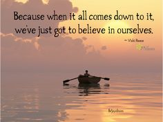 Because when it comes down to it, we've just got to believe in ourselves. ♥ Join us for more inspiration at Joy of Mom! ♥ www.facebook.com/...   #inspirational #quote #believe
