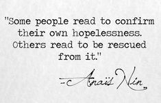 """""""Some people read to confirm their own hopelessness. Others read to be rescued from it."""" ― Anaïs Nin, In Favor of the Sensitive Man and Other Essays"""