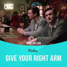 """""""Give your right arm"""" means """"to want something very much"""".  Usage in a movie (""""Malice""""): - Man, I'd give my right arm for one million dollars. We can't afford plumbing for Christ's sake. - Would you really? - What? - Give your right arm for one million dollars?  #idiom #idioms #slang #saying #sayings #phrase #phrases #expression #expressions #english #englishlanguage #learnenglish #studyenglish #language #vocabulary #efl #esl #tesl #tefl #toefl #ielts #toeic #alecbaldwin #malice"""