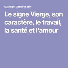 Le signe Vierge, son caractère, le travail, la santé et l'amour Bad Relationship, Virgo, Are You Happy, Zodiac Signs, Messages, Tips, Plus Belle, Mon Cheri, Horoscopes