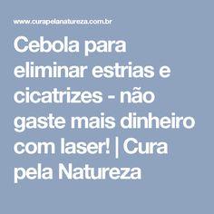 Cebola para eliminar estrias e cicatrizes - não gaste mais dinheiro com laser! | Cura pela Natureza