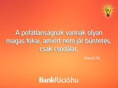 A pofátlanságnak vannak olyan magas fokai, amiért nem jár büntetés csak csodálat. - Peterdi Pál, www.bankracio.hu idézet