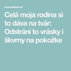 Celá moja rodina si to dáva na tvár: Odstráni to vrásky i škvrny na pokožke Nordic Interior, Organic Beauty, Keto Recipes, Detox, Health Fitness, Hair Beauty, Cosmetics, How To Make, Medicine