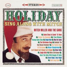 Laugh all you want, this was the go-to Christmas album in our house in the 1960s -- Holiday Sing Along with Mitch.