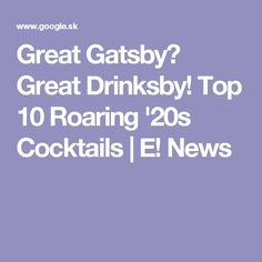 Great Gatsby? Great Drinksby! Top 10 Roaring '20s Cocktails   E! News