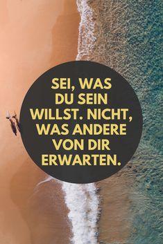 Sei, was du sein willst. Nicht, was andere von dir erwarten. Selbstverwirklichung / Sprüche / Spruch / Lebensweisheit / Selbstliebe / Leben