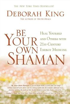 Be Your Own Shaman: Heal Yourself and Others with 21st-Century Energy Medicine by Deborah King Ph.D.,http://www.amazon.com/dp/1401930794/ref=cm_sw_r_pi_dp_Obg.sb0DZBVMYVP0
