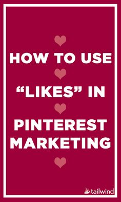 "How To Use ""Likes"" In Pinterest Marketing (scheduled via <a href=""http://www.tailwindapp.com?utm_source=pinterest&utm_medium=twpin&utm_content=post510549&utm_campaign=scheduler_attribution"" rel=""nofollow"" target=""_blank"">www.tailwindapp.com</a>)"