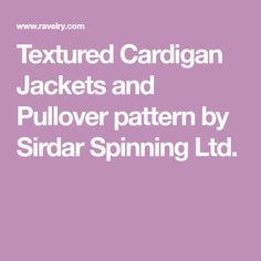 Textured Cardigan Jackets and Pullover pattern by Sirdar Spinning Ltd.