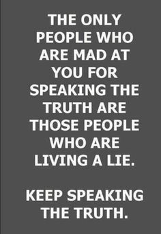 Fake People Quotes And Fake Friends Sayings - Page 4 of 7 The only people who are mad at you for speaking the truth are those people who are living a lie. Keep speaking the truth. Happy Quotes Inspirational, Great Quotes, Positive Quotes, Motivational Quotes, Now Quotes, Life Quotes Love, Quotes To Live By, Speak The Truth Quotes, Fake Happiness Quotes