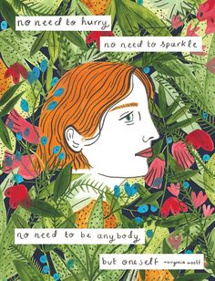 no need to hurry, no need to sparkle, no need to be anybody, but oneself. - virginia woolf. illustrated by caroline dowsett