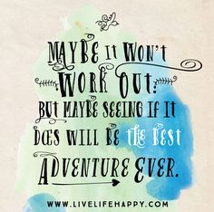 Maybe it won't work out. But maybe seeing if it does will be the best adventure ever. The post...