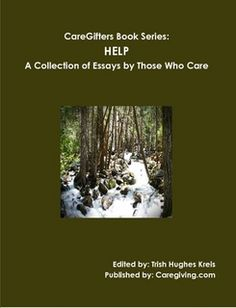 Help, the first in our CareGifters Book Series, features the essays (and one poem) of family caregivers about help: Getting help, giving help and asking for help.