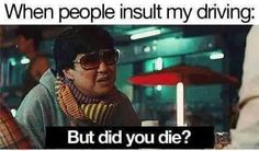 Lol when people insult my driving Regina George, Driving Humor, Driving Quotes, Funny Driving, Car Quotes, But Did You Die, All That Matters, Lol, Have A Laugh