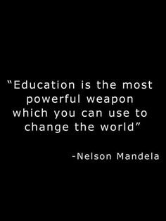 Education is one of the most powerful ways to change the world.