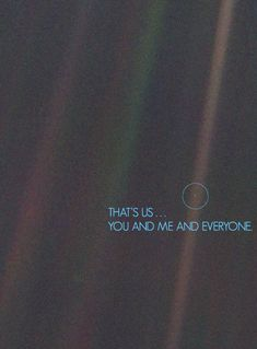 Voyager 1 was launched into space 35 years ago, this is a picture it sent of the Earth from space. A pale blue dot.