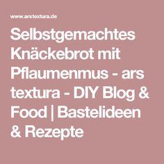 Selbstgemachtes Knäckebrot mit Pflaumenmus - ars textura - DIY Blog & Food   Bastelideen & Rezepte
