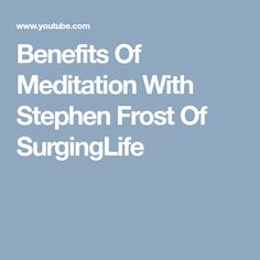 Benefits Of Meditation With Stephen Frost Of SurgingLife