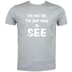 I'm not fat i'm just easy to see  College Humor Tee Novelty Joke Tshirt #Gildan #BasicTee