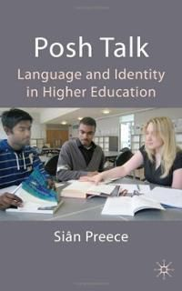 Preece, Siân. Posh talk: Language and identity in higher education. Palgrave Macmillan, 2009.