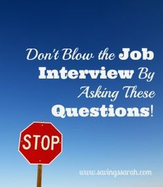 Before you head out for the job interview make sure you know this valuable information. Don't Blow the Job Interview By Asking These Questions!