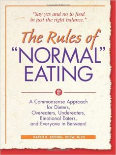 """The Rules of """"Normal"""" Eating: A Commonsense Approach for Dieters, Overeaters, Undereaters, Emotional Eaters, and Everyone in Between!: Karen R. Koenig: 9780936077215: Amazon.com: Books"""