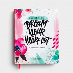 Katy Fults - 100 Days to Dream Your Heart Out - Devotional Journal   DaySpring