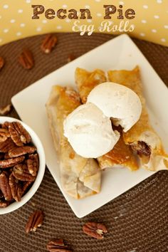 Pecan pie egg rolls ...yum!