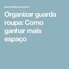 Organizar guarda roupa: Como ganhar mais espaço Personal Organizer, Closet Organization, Tips, Pallets, Lava, House, Bedroom Cupboards, Dresser Organization, Homemaking