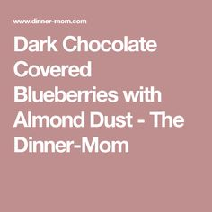 Dark Chocolate Covered Blueberries with Almond Dust - The Dinner-Mom