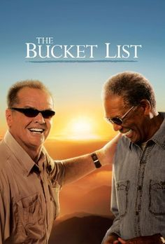 The Bucket List - Rob Reiner (2007).      Don't wait too long to do the things you love & want to do.