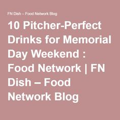 10 Pitcher-Perfect Drinks for Memorial Day Weekend : Food Network | FN Dish – Food Network Blog