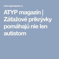 ATYP magazín | Záťažové prikrývky pomáhajú nie len autistom, autism, wraps