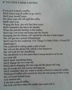 If you give a mom a muffin. Made me laugh out loud! Story Of My Life, The Life, Real Life, Coffee To Go, Coffee Coffee, Three Year Olds, Just For Laughs, Laugh Out Loud, True Stories