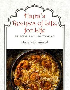 Hajra's recipes of Life, for Life: Recipes from the Kutchi Memom Community put together by 82 year old Hajra Mohammed. 70 recipes, easy to plate up.