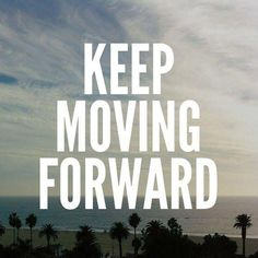 Keep moving forward. Picture Quotes.