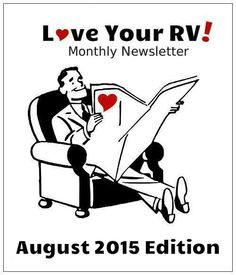 For those that hate a crowded email inbox the Love Your RV! August 2015 monthly newsletter is now available in the online archives. Enjoy! http://www.loveyourrv.com/love-your-rv-monthly-newsletter-archive/