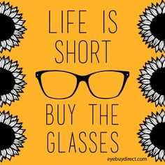 Life is short...! #eyewear #quotes