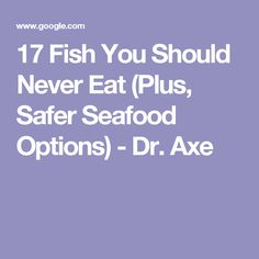 17 Fish You Should Never Eat (Plus, Safer Seafood Options) - Dr. Axe