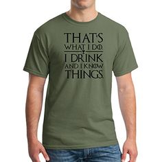 Thats What I Do I Drink and I Know Things T Shirt Game Of Thrones Tee Lanister (4XL, Military Green)