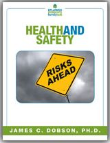 Health And Safety (PDF)  https://drjamesdobson.org/Resource?r=health-safety-pdf&sc=FPN