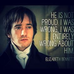 """""""He was not proud. I was wrong. I was entirely wrong about him..."""" -Elizabeth Bennett"""