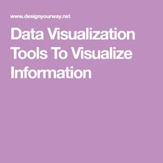 Data Visualization Tools To Visualize Information