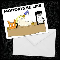Sometimes it seems like Monday runs slower than any other day of the week.   Temperamental Unicorn
