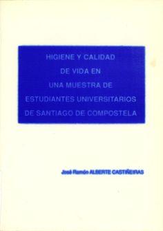 Higiene y calidad de vida en una muestra de estudiantes universitarios de Santiago de Compostela / José Ramón Alberte Castiñeiras