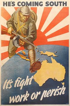 He's Coming South - It's fight, work or perish (Propaganda poster referring to the threat of Japanese invasion. A Japanese soldier is stepping across the globe towards Australia with the Imperial Japanese flag behind him (Australian War Memorial) Military Art, Military History, Ww2 Propaganda Posters, World War Ii, Vintage Posters, Wwii, Illustrations Posters, History Posters, Special Forces